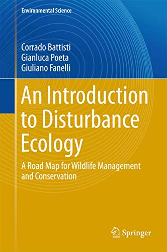 An Introduction to Disturbance Ecology: A Road Map for Wildlife Management and Conservation (Environmental Science and E