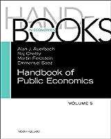 Handbook of Public Economics, Vol. 5, Volume 5 (Handbooks in Economics: Different Titles)