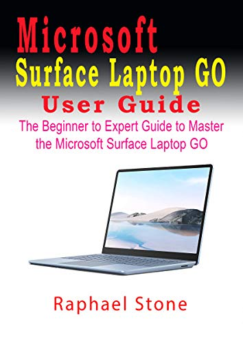 MICROSOFT SURFACE LAPTOP GO USER GUIDE: The Beginner to Expert Guide to Master the Microsoft Surface Laptop GO (English Edition)