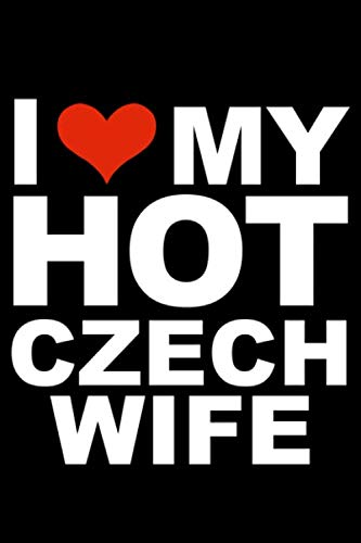 I love my hot Czech wife Journal 6 x 9 120 pages Marriage Czech Republic Notebook: Valentine's day married diary
