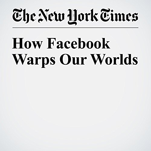 How Facebook Warps Our Worlds cover art