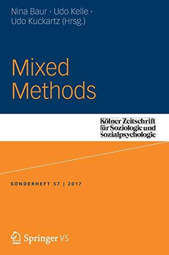 Mixed Methods (Kölner Zeitschrift für Soziologie und Sozialpsychologie Sonderhefte, Band 57)