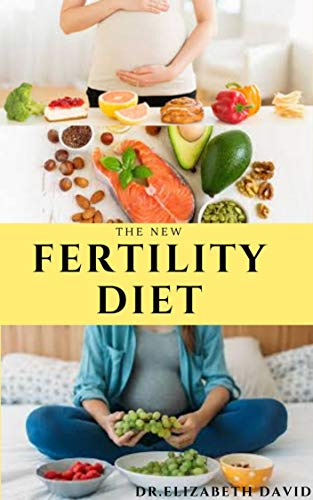 THE NEW FERTILITY DIET: Ideal Diet to Optimize Conception and Deliver Healthy Babies