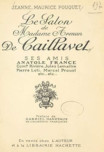 Le salon de Madame Arman de Caillavet: Ses amis : Anatole France, Comdt Rivière, Jules Lemaître, Pierre Loti, Marcel Proust, etc. (French Edition)