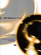 Chet Baker Play Along: 10 Transcriptions of the original Chet Baker solos in C and B-flat
