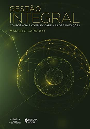 Gestão integral: Consciência e complexidade nas organizações