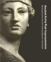 Ancient Art To Post-impressionism: Masterpieces From The Ny Carlsberg Glyptotek, Copenhagen by Copenhagen Royal Academy of Arts (2004-12-31)