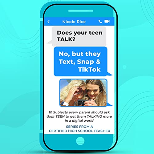 Does Your Teen Talk? No, but They Text, Snap, & Tik Tok: 10 Subjects Every Parent Should Ask Their Teen to Get Them Talking More in a Digital World