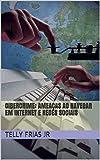 Cibercrime: Ameaças ao navegar em Internet e Redes Sociais