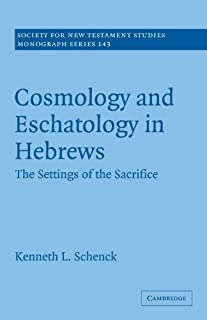 Cosmology and Eschatology in Hebrews: The Settings of the Sacrifice (Society for New Testament Studies Monograph Series) by Kenneth L. Schenck(2010-02-11)