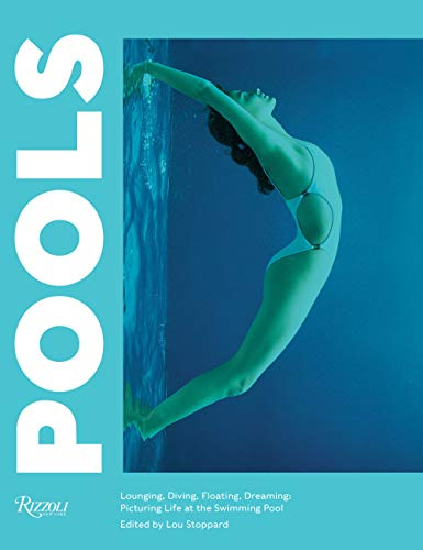 Pools: Lounging, Diving, Floating, Dreaming: Picturing Life at the Swimming Pool