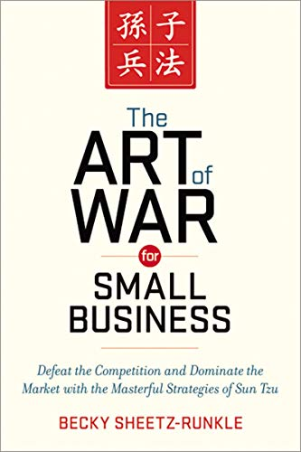 Amazon Com The Art Of War For Small Business Defeat The Competition And Dominate The Market With The Masterful Strategies Of Sun Tzu Ebook Sheetz Runkle Becky Kindle Store