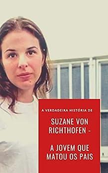 Suzane Von Richthofen - A Jovem que matou os pais (Crimes Chocantes Livro 1) por [Mega Investigador]