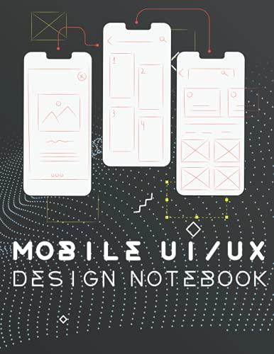 Mobile UI/UX Design Notebook: User Interface & User Experience Design Sketchbook for App Designers and Developers A sketchbook for front end ... design ideas- 8.5 x 11 / 132 Pages / Dot Grid