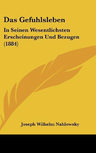 Das Gefuhlsleben: In Seinen Wesentlichsten Erscheinungen Und Bezugen (1884)