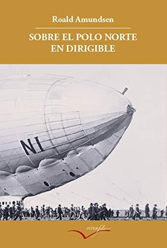 Sobre el Polo Norte en dirigible: Relato de la expedición de 1926: 5 (Leer y viajar)