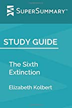 Study Guide: The Sixth Extinction by Elizabeth Kolbert (SuperSummary)