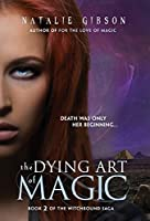 The Dying Art of Magic (Witchbound)