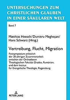 Vertreibung Flucht Migration  Festsymposium anlässlich der 20-jährigen Zusammenarbeit zwischen der Orthodoxen Theologischen Fakultät Oradea Rumänien .. in einer säkularen Welt 7   German Edition