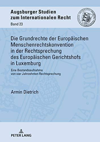 Die Grundrechte der Europäischen Menschenrechtskonvention in der Rechtsprechung des Europäischen Gerichtshofs in Luxemburg: Eine Bestandsaufnahme von ... Studien zum internationalen Recht, Band 23)