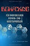 Biohacking für Bodybuilder, Fitness- und Kraftsportler: Ernährung, Training und Lifestyle - Frank-Holger Acker