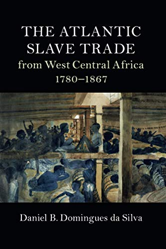 THE ATLANTIC SLAVE TRADE: from West Central Africa 1780-1867 (Cambridge Studies on the African Diaspora)