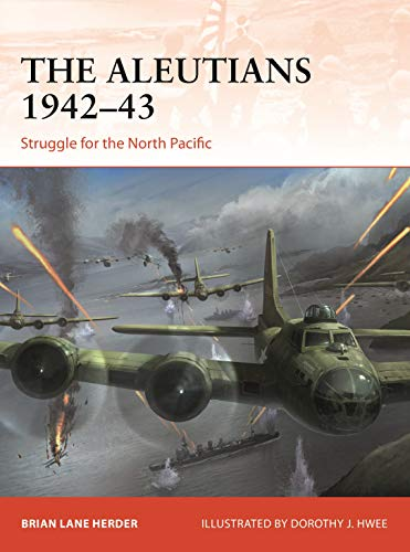 The Aleutians 1942–43: Struggle for the North Pacific (Campaign, Band 333)