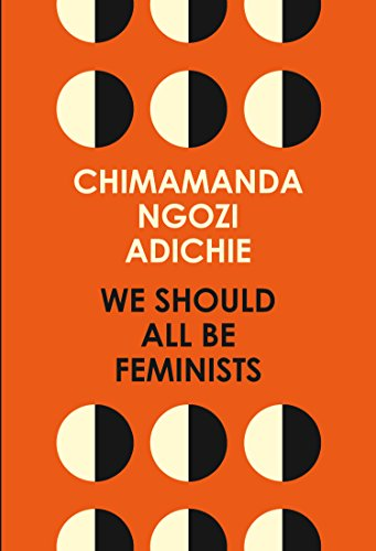 We Should All Be Feminists by [Chimamanda Ngozi Adichie]