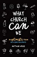 What Church Can Be: An Optimistic Vision