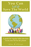 You Can (Help) Save The World