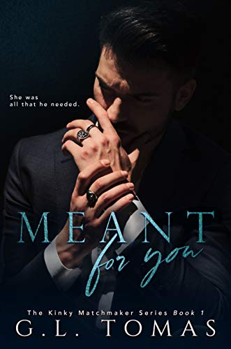 Meant For You (The Kinky Matchmaker Book 1) by [G.L. Tomas, Editing Little Pear]
