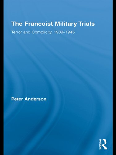 The Francoist Military Trials: Terror and Complicity,1939-1945 (Routledge/Canada Blanch Studies on Contemporary Spain Book 17) (English Edition)