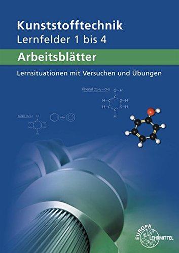 Arbeitsblätter Kunststofftechnik Lernfelder 1-4: Lernsituationen mit Versuchen und Übungen