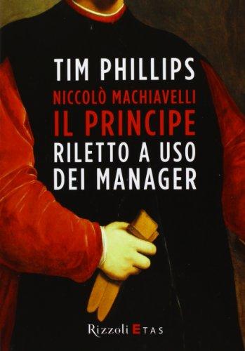 Niccolò Machiavelli. Il principe riletto a uso dei manager