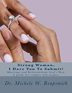 Strong Woman, I Dare You To Submit!: Marriage and Relationships God's Way: A guide for couples and singles.
