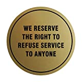 Signs ByLITA Circle We Reserve The Right to Refuse Service to Anyone Sign (Brushed Gold) - Medium