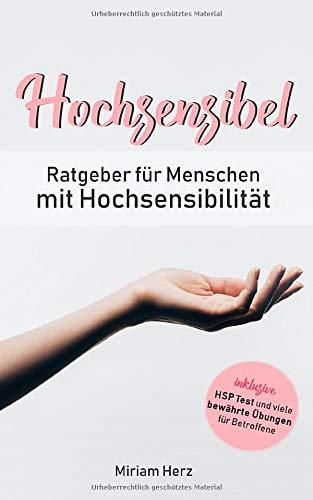 Hochsensibel: Ratgeber für Menschen mit Hochsensibilität, inkl. HSP Test und vielen bewährten Übungen für Betroffene