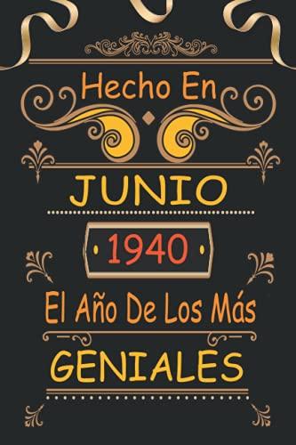 Hecho En Junio 1940 El Año De Los Más Geniales: 81 Años Cumpleaños Regalo Para Hombre, Mujer - Regalo Divertido Cuaderno