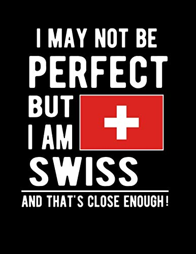 We May Not Be Perfect But I Am Swiss And That's Close Enough!: Funny No... - 41lPb82MrNL