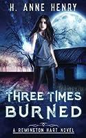 Three Times Burned: The Remington Hart Series, Book Three