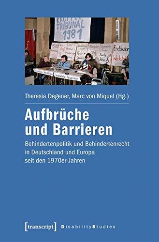 Aufbrüche und Barrieren: Behindertenpolitik und Behindertenrecht in Deutschland und Europa seit den 1970er-Jahren (Disability Studies. Körper - Macht - Differenz)