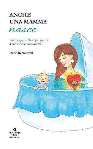 Anche una mamma nasce: Piccoli spunti(ni) per nutrire il cuore delle neomamme