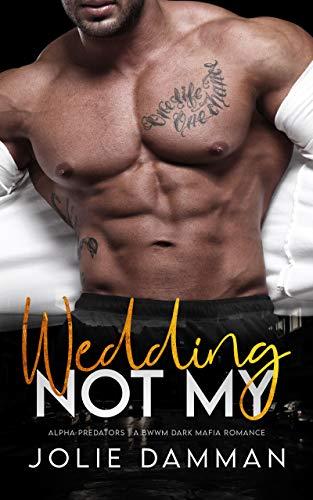 Not my Wedding: A BWWM Dark Mafia Romance (Alpha Predators Book 1)...