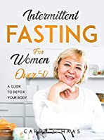Intermittent Fasting for Women Over 50: A Guide to Detox Your Body