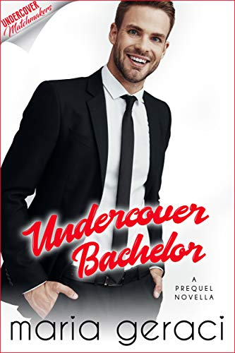 Undercover Bachelor (Undercover Matchmakers Book 1) by [Maria Geraci]