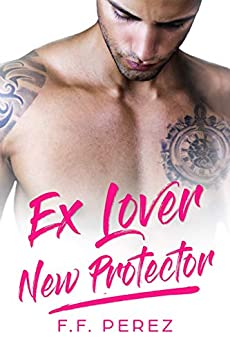 Ex Lover New Protector by [F.F. PEREZ]