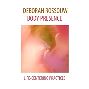 Body Presence (Life-Centering Practices)