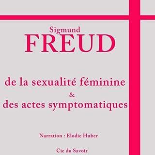 De la sexualité féminine et des actes symptomatiques                   De :                                                                                                                                 Sigmund Freud                               Lu par :                                                                                                                                 Élodie Huber                      Durée : 1 h et 18 min     5 notations     Global 4,8