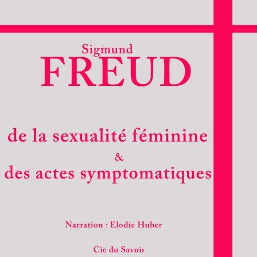 Couverture de De la sexualité féminine et des actes symptomatiques