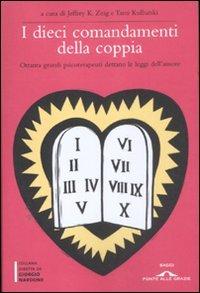 I dieci comandamenti della coppia. Ottanta grandi psicoterapeuti dettano le leggi dell'amore